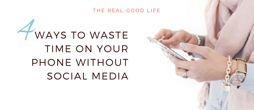 Four Ways To Waste Time On Your Phone Without Social Media