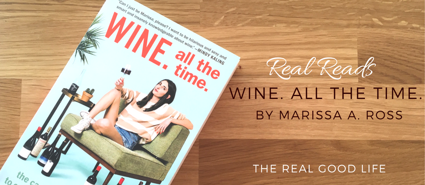 Real Reads: Wine. All The Time. By Marissa A. Ross